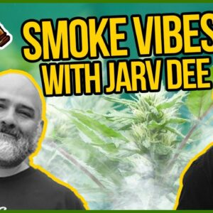 Smoke Vibes with Jarv Dee | Creating Music for the Cannabis Culture - Music to Smoke to