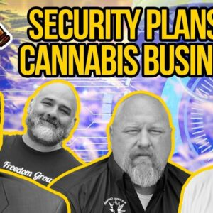 Security Plans for Cannabis Businesses | Cannabis Security Regulations & Compliance Review