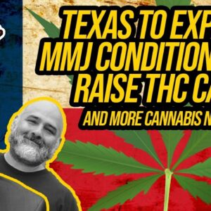 Medical marijuana would be expanding in Texas; Florida Republicans declare war on medical marijuana