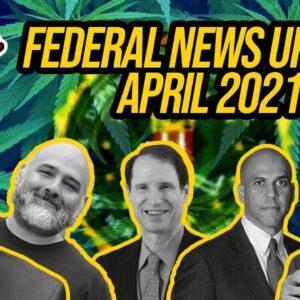 Federal Cannabis Legalization News - April 2021 - Cannabis News Roundup
