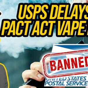 Vape Mail Ban Delayed. USPS Delays PACT Act Vape Ban