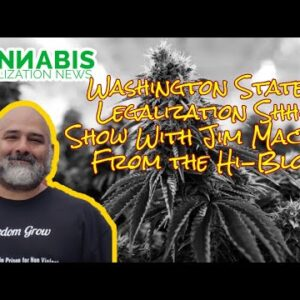 Washington State's Legalization Shh- Show Discussion With Jim MacRae From The Hi-Blog